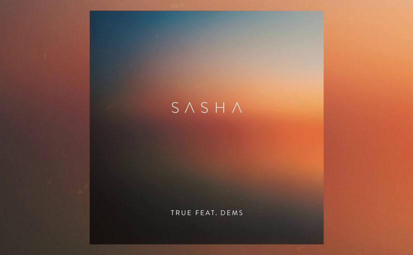 Sasha – True feat Dems